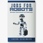 <em>Jobs for Robots: Between Robocalypse and Robotopia</em>: The Future A Threat Or?